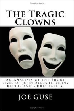 The Tragic Clowns: An Analysis of the Short Lives of John Belushi, Lenny Bruce, and Chris Farley