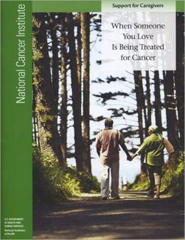 Support for Cancer Caregivers: When Someone You Love Is Being Treated for Cancer