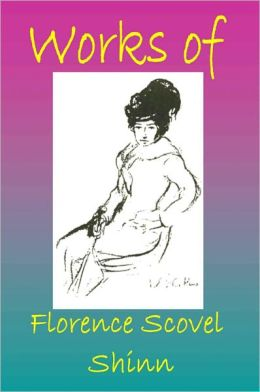 Works of Florence Scovel Shinn (Illustrated)
