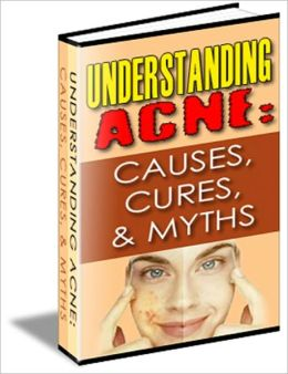 Understanding Acne: Causes, Cures & Myths - !!New Edition!!