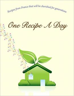 One Recipe A Day: Recipes from France that will be cherished for generations