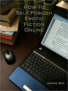 How To Self-Publish Erotic Fiction Online