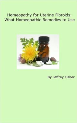 Homeopathy for Uterine Fibroids: What Homeopathic Remedies to Use