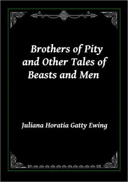 Brothers of Pity and Other Tales of Beasts and Men