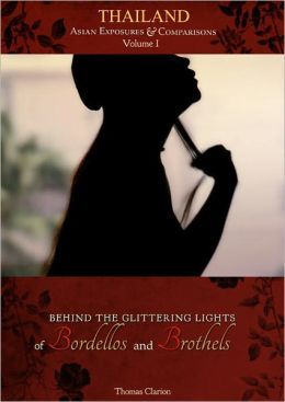 Behind the Glittering Lights of Bordellos and Brothels: Thailand Vol 1