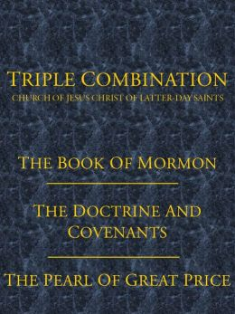 LDS TRIPLE COMBINATION: The Book of Mormon, The Doctrine and Covenants, and The Pearl of Great Price