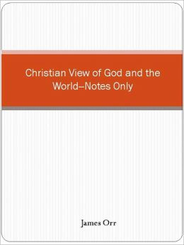 Christian View of God and the World--Notes Only