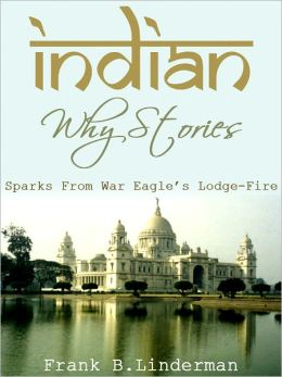 Indian Why Stories Sparks From War Eagle's Lodge Fire