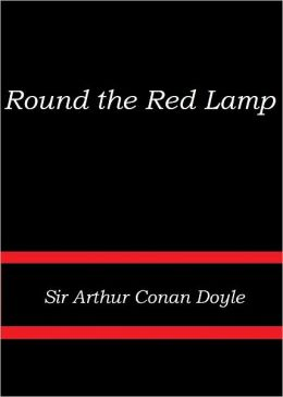 Round the Red Lamp by Sir Arthur Doyle