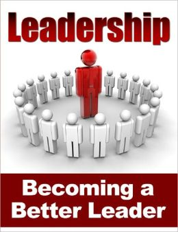Leadership: Becoming a Better Leader