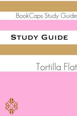Study Guide: Tortilla Flat (A BookCaps Study Guide)