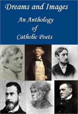 Dreams and Images: An Anthology of Catholic Poets