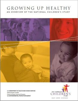 Growing Up Healthy: An Overview of the National Children's Study