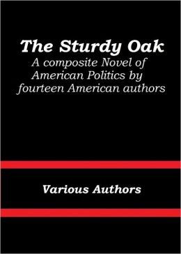 The Sturdy Oak: A composite Novel of American Politics by fourteen American authors