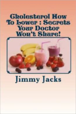 Cholesterol How To Lower : Secrets Your Doctor Won't Share!