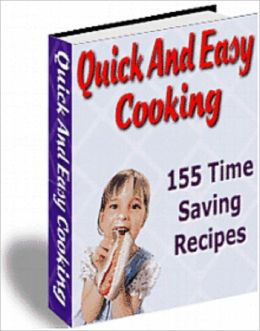 Quick And Easy Cooking: 155 Time Saving Recipes
