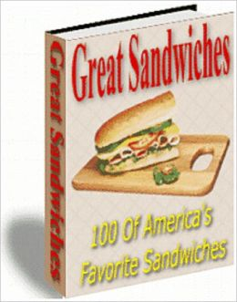 Great Sandwiches: 100 Of America's Favorite Sandwiches