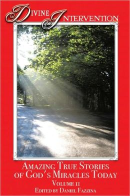 Divine Intervention: Amazing True Stories of God's Miracles Today