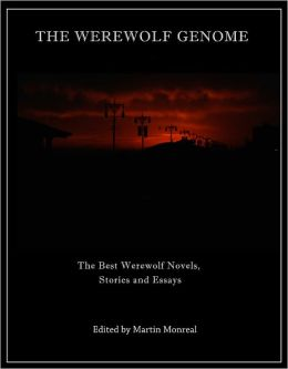 The Werewolf Genome: the Best Werewolf Novels, Stories and Essays