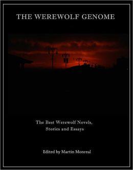 The Werewolf Genome: the Best Werewolf Novels, Stories and Essays