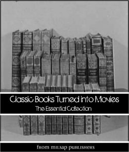 Classic Books Turned into Movies:The Essential Collection (includes War and Peace, Fall of the House of Usher, Jungle Book, Tarzan, Peter Pan, Three Musketeers, Time Machine, White Fang, Frankenstein and more)