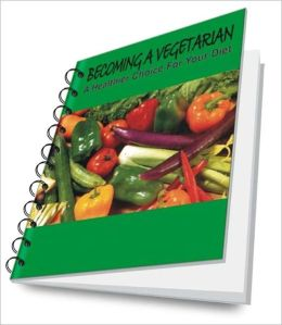 BECOMING A VEGETARIAN - A Healthier Choice For Your Diet