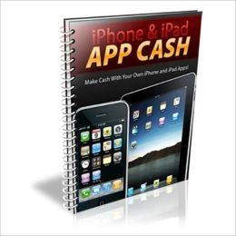 iPhone & iPad App Cash - How To Make Millions of Dollars with Applications for the iPhone and iPad!