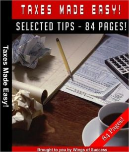 Taxes Made Easy! - The Ultimate Tax Guide In Simple Terms