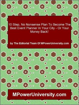 10 Step, No Nonsense Plan To Become The Best Event Planner In Your City - Or Your Money Back!