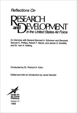 Reflections on Research and Development in the United States Air Force : An Interview with General Bernard A. Schriever and Generals Samuel C. Phillips, Robert T. Marsh, and James H. Doolittle, and Dr. Ivan A. Getting