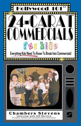 24-Carat Commercials for Kids: Everything Kids Need to Know to Break into Commercials!