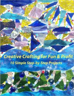Creative Crafting Projects for Fun & Profit