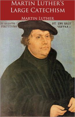 Martin Luther's Large Catechism (Formatted & Optimized for Nook)