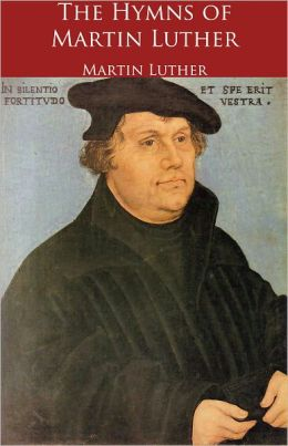 The Hymns of Martin Luther (Formatted & Optimized for Nook)