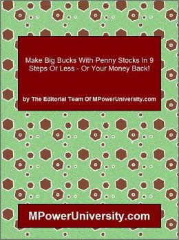 Make Big Bucks With Penny Stocks In 9 Steps Or Less Or Your Money Back!