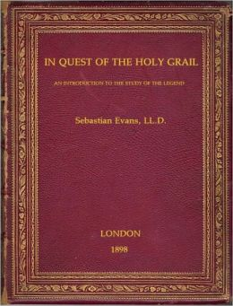 In Quest Of The Holy Grail: An Introduction to the Study of the Legend