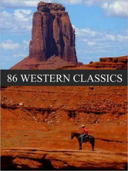 Western: 86 Western Classics for the nook ( includes Westerns by Zane Grey, Westerns by Max brand, ,B.M. Bowre, Westerns by Rex Beach, Andy Adams and more)