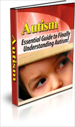 Autism: Essential Guide To Finally Understanding Autism