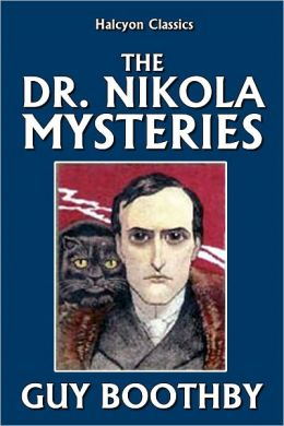The Dr. Nikola Mysteries by Guy Boothby