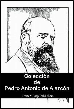 Colección de Pedro Antonio de Alarcón (Novelas Cortas, EL CAPITÁN VENENO, VIAJES POR ESPANA y EL SOMBRERO DE TRES PICOS)
