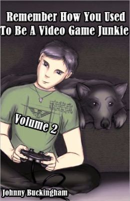 Remember How You Used To Be A Video Game Junkie Volume 2
