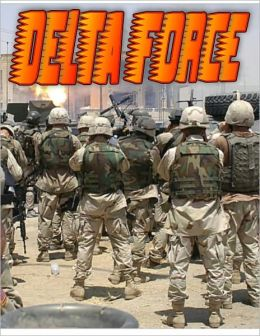 Delta Force: Special Forces, Special Operations and Delta Force