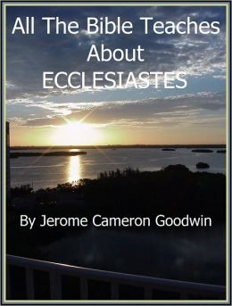 ECCLESIASTES - All The Bible Teaches About