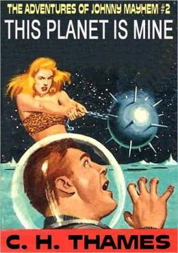 THIS PLANET IS MINE [THE ADVENTURES OF JOHNNY MAYHEM #2] A Never-Reprinted Pulp Classic
