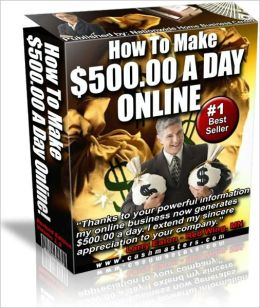 How to Make $500.00 a Day Online
