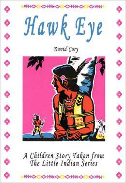 Hawk Eye: A Children Story Taken From The Little Indian Series