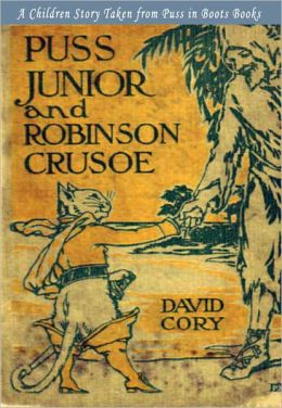 Puss Junior and Robinson Crusoe: A Children Story Taken from Puss in Boots Books