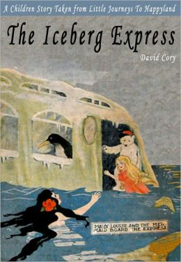 The Iceberg Express: A Children Story Taken From Little Journeys to Happyland