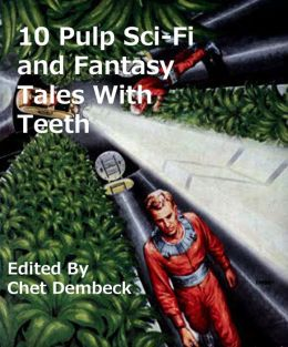 10 Pulp Sci-Fi and Fantasy Tales with Teeth
