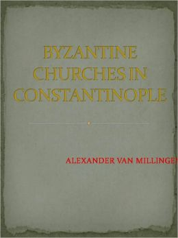 Byzantine Churches In Constantinople - New Century Edition with DirectLink Technology
